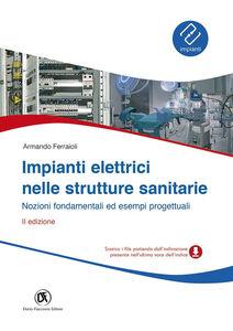 Impianti elettrici nelle strutture sanitarie. Nozioni fondamentali ed esempi progettuali. Con CD-ROM