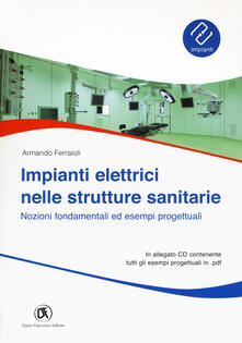Milanospringparade.it Impianti elettrici nelle strutture sanitarie. Nozioni fondamentali ed esempi progettuali. Con CD-ROM Image