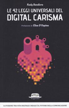 Le 42 leggi universali del digital carisma. La fusione tra vita digitale e reale è il futuro della comunicazione - Rudy Bandiera - copertina