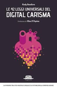 Le 42 leggi universali del digital carisma. La fusione tra vita digitale e reale è il futuro della comunicazione - Rudy Bandiera - ebook