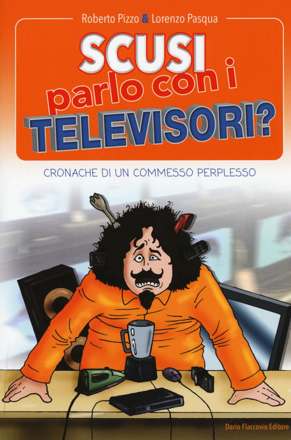 Scusi, parlo con i televisori? Cronache di un commesso perplesso