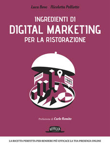 Ingredienti di digital marketing per la ristorazione - Luca Bove,Nicoletta Polliotto - copertina