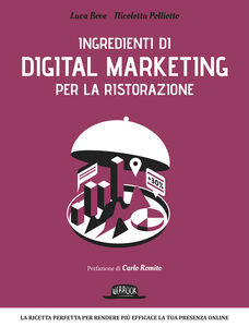 Libro Ingredienti di digital marketing per la ristorazione Luca Bove , Nicoletta Polliotto