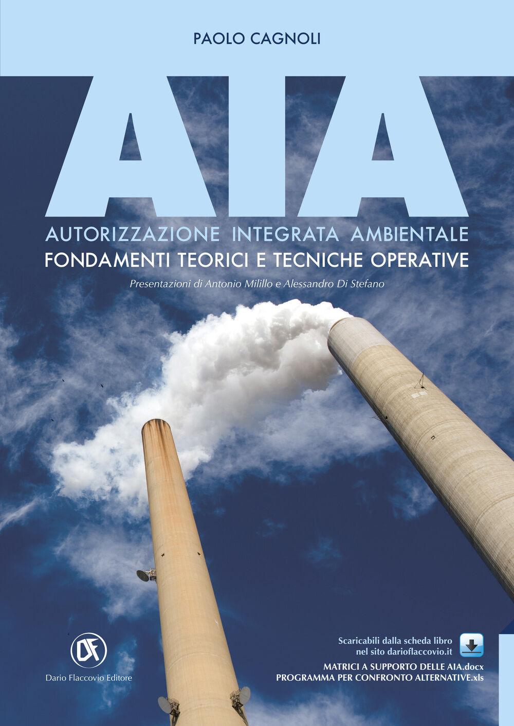 AIA. Autorizzazione integrata ambientale. Fondamenti teorici e tecniche operative