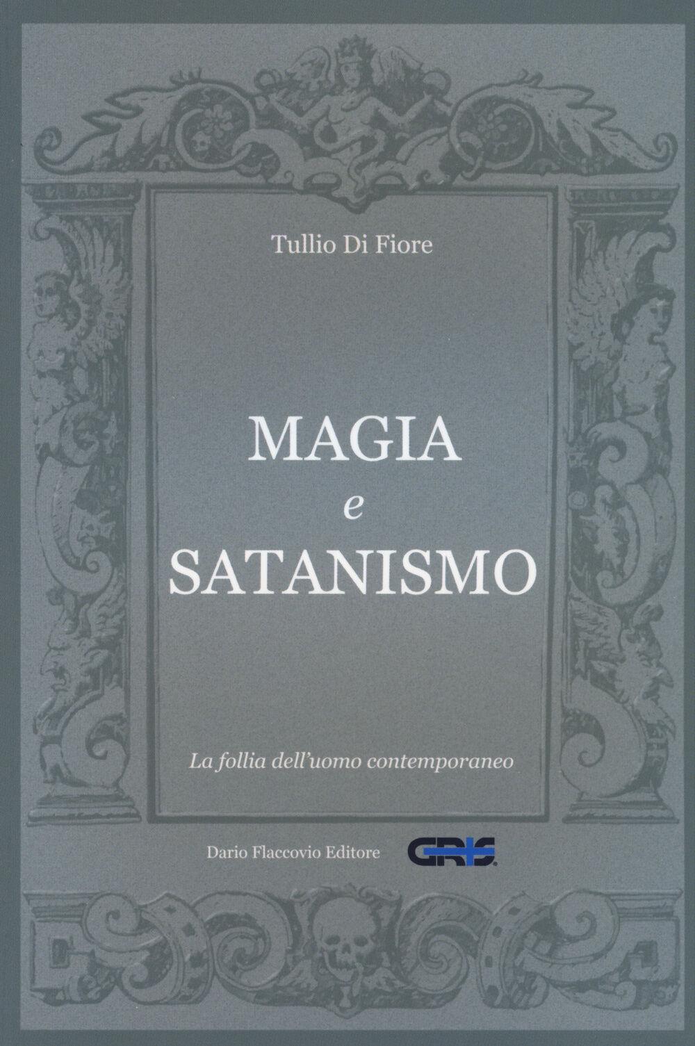 Magia e satanismo. La follia dell'uomo contemporaneo