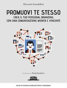 Promuovi te stesso. Crea il tuo personal branding con una comunicazione mirata e vincente - Riccardo Scandellari - ebook