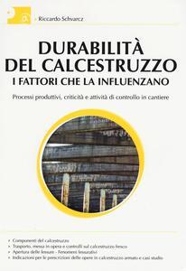 Durabilità del calcestruzzo. I fattori che la influenzano. Processi produttivi, criticità e attività di controllo del cantiere