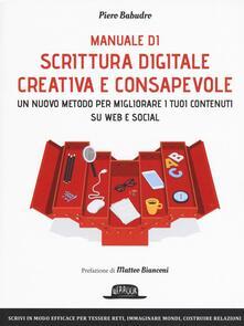 Manuale di scrittura digitale creativa e consapevole. Un metodo nuovo per migliorare i tuoi contenuti su web e social - Piero Babudro - copertina