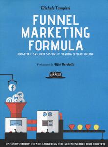 Funnel marketing formula. Progetta e sviluppa sistemi di vendita efficaci online - Michele Tampieri - copertina
