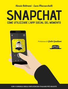 Snapchat. Come utilizzare l'app social del momento del momento