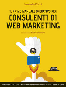 Il primo manuale operativo per consulenti di web marketing