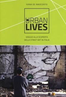 Urban lives: due anni di viaggi alla scoperta della street art italiana. Ediz. a colori.pdf