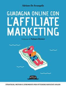 Guadagna online con l'Affiliate Marketing - Adriano De Arcangelis - copertina