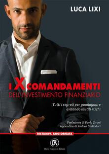 I X comandamenti dell'investimento finanziario. Tutti i segreti per guadagnare evitando inutili rischi - Luca Lixi - copertina