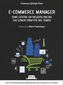 E-commerce manager. Come gestire un negozio online che generi profitto nel tempo - Francesco Giorgio Fiore - copertina