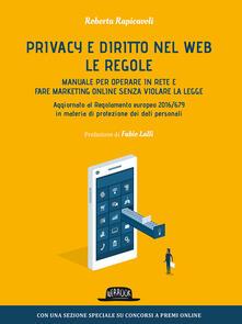 Privacy e diritto nel Web. Manuale per operare in rete e fare marketing online senza violare la legge - Roberta Rapicavoli - copertina