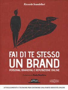 Fai di te stesso un brand. Personal branding e reputazione online - Riccardo Scandellari - copertina