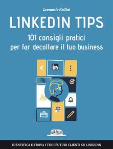 Linkedin Tips. 101 consigli pratici per far decollare il tuo business