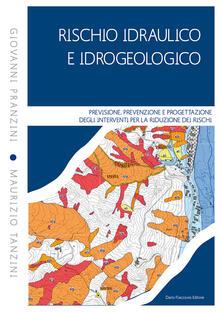 Rischio idraulico e idrogeologico. Previsione, prevenzione e progettazione degli interventi per la riduzione dei rischi.pdf