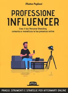 Professione influencer. Crea il tuo personal branding, comunica e monetizza la tua presenza online.pdf