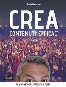 Crea contenuti efficaci. Il mio metodo spiegato a tutti - Rudy Bandiera - copertina
