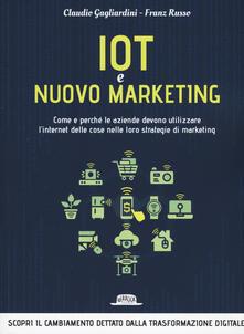 IoT e nuovo marketing. Come e perché le aziende devono utilizzare linternet delle cose nelle loro strategie di marketing.pdf