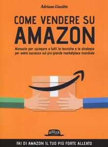 Come vendere su Amazon. Manuale per spiegare a tutti le tecniche e le strategie per avere successo sul più grande marketplace mondiale.pdf