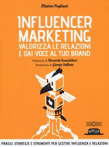 Influencer marketing. Valorizza le relazioni e dai voce al tuo brand. Prassi, strategie e strumenti per gestire influenza e relazioni.pdf