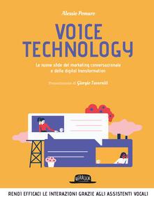 Voice technology. Le nuove sfide del marketing conversazionale e della digital transformation - Alessio Pomaro - copertina