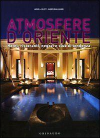 Atmosfere d'Oriente. Hotel, ristoranti, negozi e club di tendenza. Ediz. italiana, inglese, spagnola e portoghese