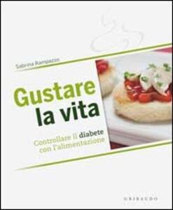 Gustare la vita. Controllare il diabete con l'alimentazione