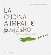 La cucina a impatto (quasi) zero. Scarti, avanzi e gustose ricette