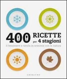 Milanospringparade.it Quattrocento ricette per 4 stagioni. Il benessere a tavola in armonia ocn la natura Image