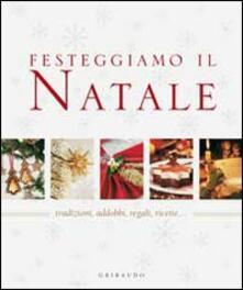 Festeggiamo il Natale. Tradizioni, addobbi, regali, ricette....pdf
