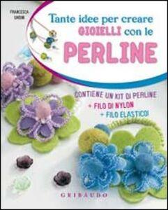 Libro Tante idee per creare i gioielli con le perline. Con gadget Francesca Ghidini
