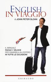 English in viaggio. Il manuale facile e veloce per cavarsela all'estero in tutte le occasioni