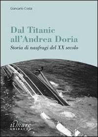 Dal Titanic all'Andrea Doria. Storia di naufragi del XX secolo