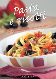 Pasta e risotti. Dai grandi classici ai nuovi sapori - Vv. Aa. - ebook