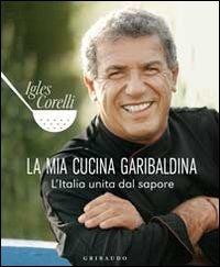 La La mia cucina garibaldina. L'Italia unita dal sapore - Corelli Igles - wuz.it