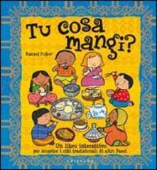 Ristorantezintonio.it Tu cosa mangi? Un libro interattivo per scoprire i cibi tradizionali di altri paesi. Con poster Image