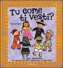 Amatigota.it Tu come ti vesti? Un libro interattivo per scoprire gli abiti tradizionali di altri paesi. Con gadget Image