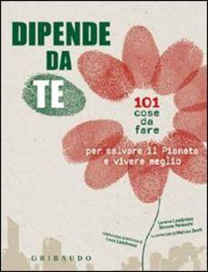 Libro Dipende da te! 101 cose da fare per salvare il pianeta e vivere meglio Lorena Lombroso , Simona Pareschi