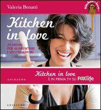 Kitchen in love. 20 menu per alimentare i vostri amori