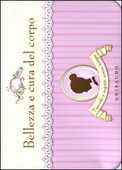 Libro Bellezza e cura del corpo. Trucchi e segreti senza tempo. 48 schede Valentina Beggio