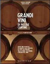 Grandi vini di piccole cantine. Oltre 400 etichette di qualità alla portata di tutti: un viaggio tra le terre, gli uomini, i piaceri del vino