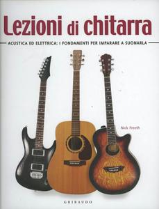 Libro Lezioni di chitarra. Acustica ed elettrica: i fondamenti per imparare a suonarla Nick Freeth