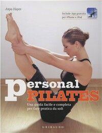 Personal pilates. Una guida facile e completa per fare pratica da soli. Con App per iPhone e iPad