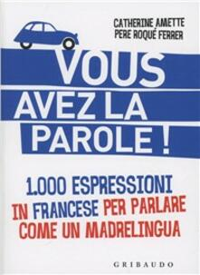 Voluntariadobaleares2014.es Vous avez la parole! 1.000 espressioni in francese per parlare come un madrelingua Image