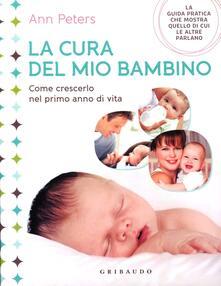 Premioquesti.it La cura del mio bambino. Come crescerlo nel primo anno di vita. Ediz. illustrata Image