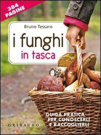 I funghi in tasca. Guida pratica per conoscerli e raccoglierli. Con gadget